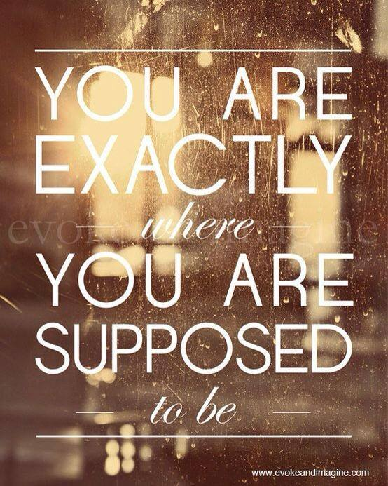 You are where you are supposed to be